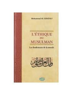 L'Ethique du Musulman : Les Fondements De La Morale