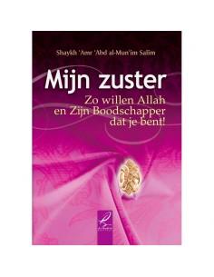 Mijn zuster Zo willen Allah en Zijn Boodschapper dat je bent !