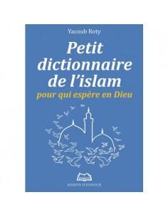 Petit dictionnaire de l'Islam pour qui espère en Dieu